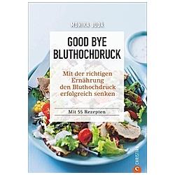 Good bye Bluthochdruck. Monika Judä  - Buch