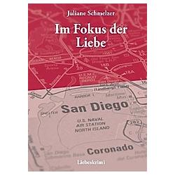 Im Fokus der Liebe. Juliane Schmelzer  - Buch
