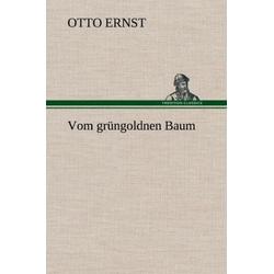 Vom grüngoldnen Baum als Buch von Otto Ernst