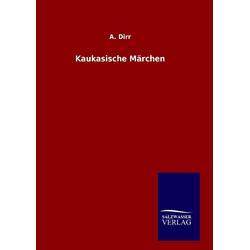 Kaukasische Märchen als Buch von A. Dirr