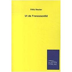 Ut de Franzosentid. Fritz Reuter  - Buch