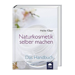 Naturkosmetik selber machen. Heike Käser  - Buch