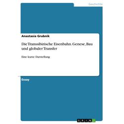 Die Transsibirische Eisenbahn. Genese Bau und globaler Transfer: eBook von Anastasia Grubnik