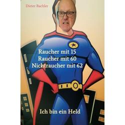 Raucher mit 15 Raucher mit 60 Nichtraucher mit 62: eBook von Dieter Bachler