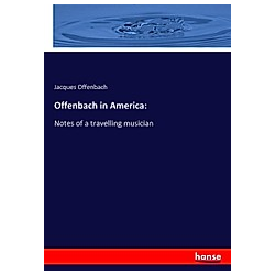 Offenbach in America:. Jacques Offenbach  - Buch
