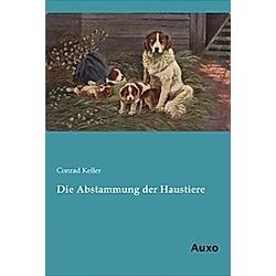 Die Abstammung der Haustiere. Conrad Keller  - Buch