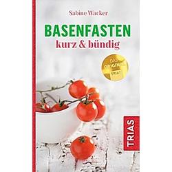 Basenfasten kurz & bündig. Sabine Wacker  - Buch