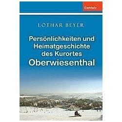 Persönlichkeiten und Heimatgeschichte des Kurortes Oberwiesenthal. Lothar Beyer  - Buch