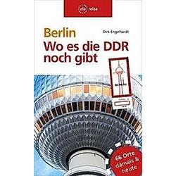 Berlin - Wo es die DDR noch gibt. Dirk Engelhardt  - Buch