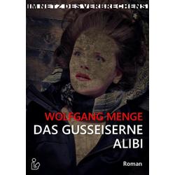 Das gusseiserne Alibi: eBook von Wolfgang Menge