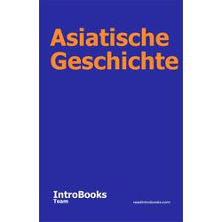 Asiatische Geschichte: eBook von IntroBooks Team