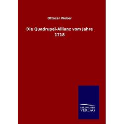 Die Quadrupel-Allianz vom Jahre 1718 als Buch von Ottocar Weber