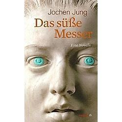 Das süße Messer. Jochen Jung  - Buch