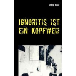 Ignoritis ist ein Kopfweh als Buch von Lotta Blau