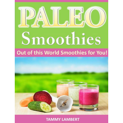 Paleo Smoothies: Out of this World Smoothies for You!
