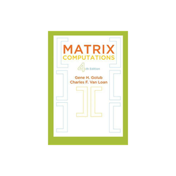 Matrix Computations - (Johns Hopkins Studies in the Mathematical Sciences) 4th Edition by Gene H Golub & Charles F Van Loan (Hardcover)