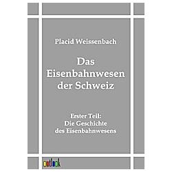 Das Eisenbahnwesen der Schweiz. Placid Weissenbach  - Buch