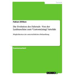 Die Evolution des Fahrrads - Von der Laufmaschine zum Custom(izing) Artefakt als Buch von Fabian Zilliken