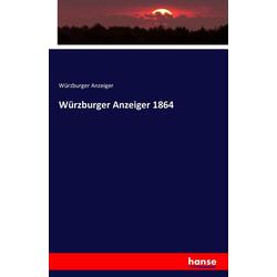 Würzburger Anzeiger 1864 als Buch von Würzburger Anzeiger