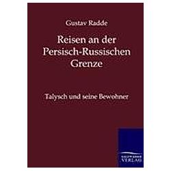Reisen an der Persisch-Russischen Grenze. Gustav Radde  - Buch