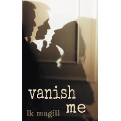 Vanish Me als Buch von Lk Magill