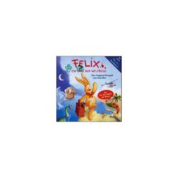 Felix Hörspiel Felix, Ein Hase auf Weltreise, 1 Audio-CD