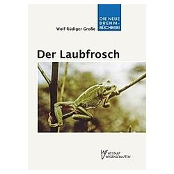Der Laubfrosch. Wolf-Rüdiger Große  - Buch