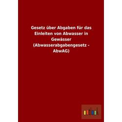 Gesetz über Abgaben für das Einleiten von Abwasser in Gewässer (Abwasserabgabengesetz - AbwAG) als Buch von