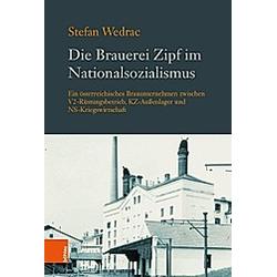 Die Brauerei Zipf im Nationalsozialismus. Stefan Wedrac  - Buch