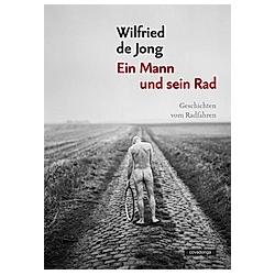 Ein Mann und sein Rad. Wilfried de Jong  - Buch