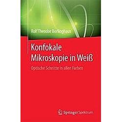 Konfokale Mikroskopie in Weiß. Rolf Theodor Borlinghaus  - Buch