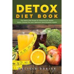 Detox Diet Book: The Detox Diet Guide for Detoxing for Health. Detox Cleanse for your Optimum Detoxification Health: eBook von Melissa Doviak