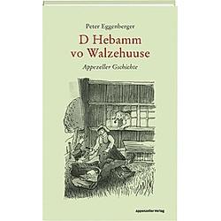 D Hebamm vo Walzehuuse. Peter Eggenberger  - Buch
