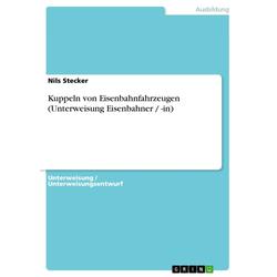 Kuppeln von Eisenbahnfahrzeugen (Unterweisung Eisenbahner / -in): eBook von Nils Stecker