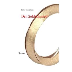 Der Goldschmied als Buch von Sabine Brandenburg