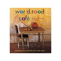 World Food Café. Carolyn Caldicott  Chris Caldicott  - Buch