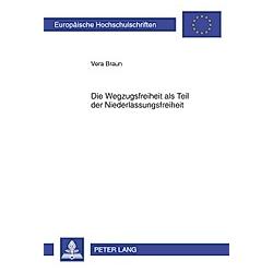 Die Wegzugsfreiheit als Teil der Niederlassungsfreiheit. Vera Braun  - Buch