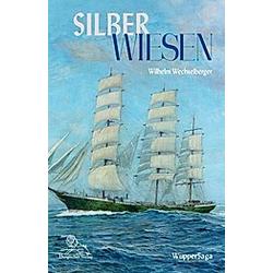 Silber Wiesen. Wilhelm Wechselberger  - Buch