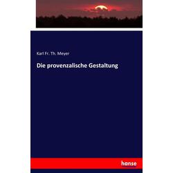 Die provenzalische Gestaltung als Buch von Karl Fr. Th. Meyer