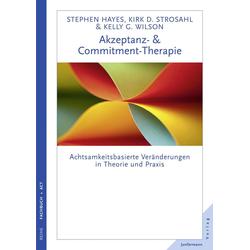 Akzeptanz- & Commitment-Therapie: eBook von Steven C. Hayes/ Kelly G. Wilson/ Kirk D. Strosahl