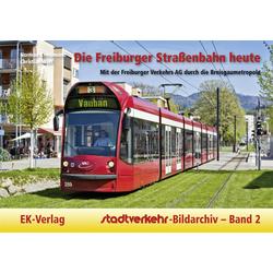 Stadtverkehr-Bildarchiv 02. Die Freiburger Straßenbahn heute: Buch von Norman Kampmann/ Christian Wolf