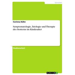 Symptomatologie Ätiologie und Therapie des Stotterns im Kindesalter: eBook von Corinna Kühn