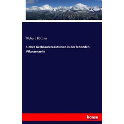 Ueber Gerbsäurereaktionen in der lebenden Pflanzenzelle als Buch von Richard Büttner
