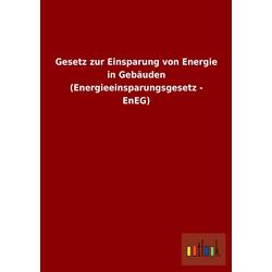 Gesetz zur Einsparung von Energie in Gebäuden (Energieeinsparungsgesetz - EnEG) als Buch von ohne Autor