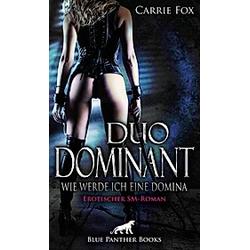 Duo Dominant - wie werde ich eine Domina? | Erotischer SM-Roman. Carrie Fox  - Buch