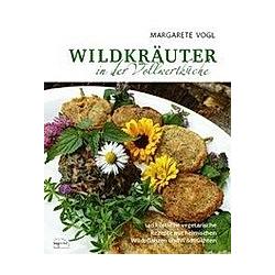 Wildkräuter in der Vollwertküche. Margarete Vogl  - Buch