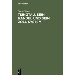 Tsingtau sein Handel und sein Zoll-System als Buch von Ernst Ohlmer