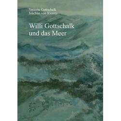 Willi Gottschalk und das Meer als Buch von Susanne Gottschalk/ Joachim von Kienitz