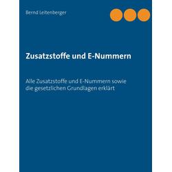 Zusatzstoffe und E-Nummern als Buch von Bernd Leitenberger