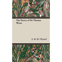 The Poetry of Sir Thomas Wyatt als Buch von E. M. W. Tillyard